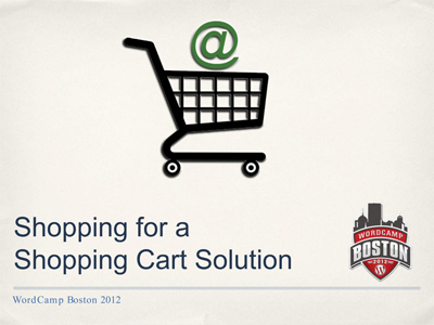 2012 Boston WordCamp Presentation – WP Shopping Carts